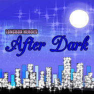 After Dark 108: Slopping Over With Handsome